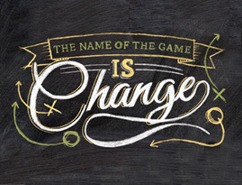The Name of the Game is CHANGE!